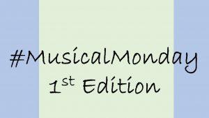 #MusicalMondays 1st Edition