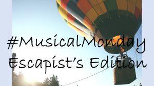 #MusicalMondays 2 – Escapist's Edition
