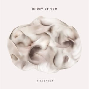 "New Album ""Black Yoga"" Has Melted My Mind – ""Ghost of You"" Are to Blame"