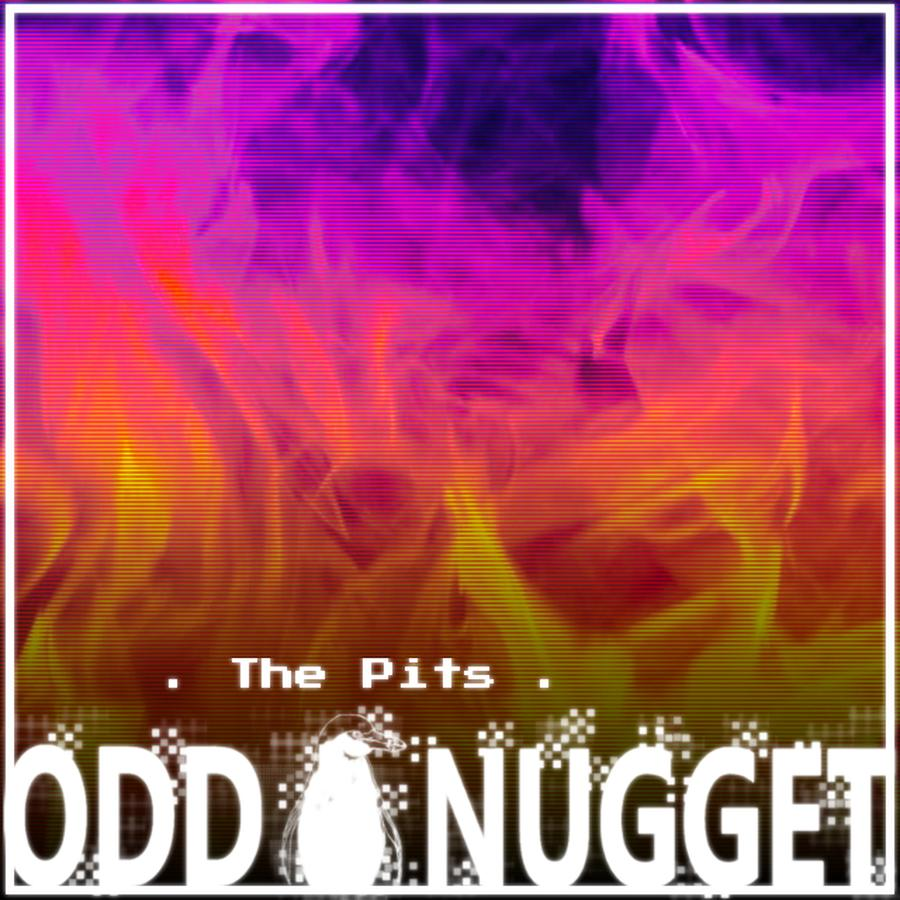 Odd Nugget the pits